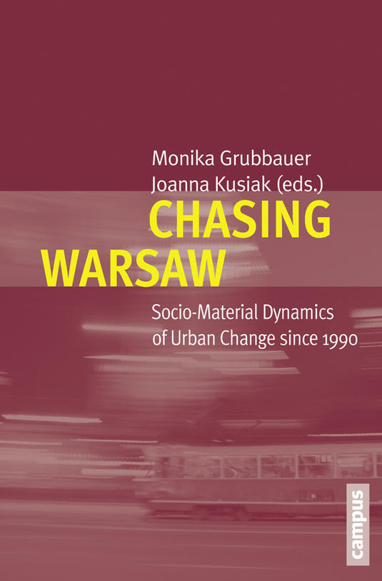 "Monika Grubbauer, Joanna Kusiak (red.), ""Chasing Warsaw. Socio-Material Dynamics of Urban Change since 1990"", Campus, 2012"
